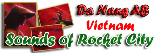 Da Nang AB, SVN: Sounds of Rocket City.