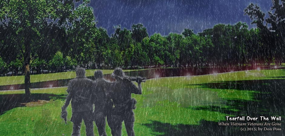 PTSD Poem: Tearfall Over The Wall; When Vietnam Veterans are Gone, (c) 2015, by Don Poss